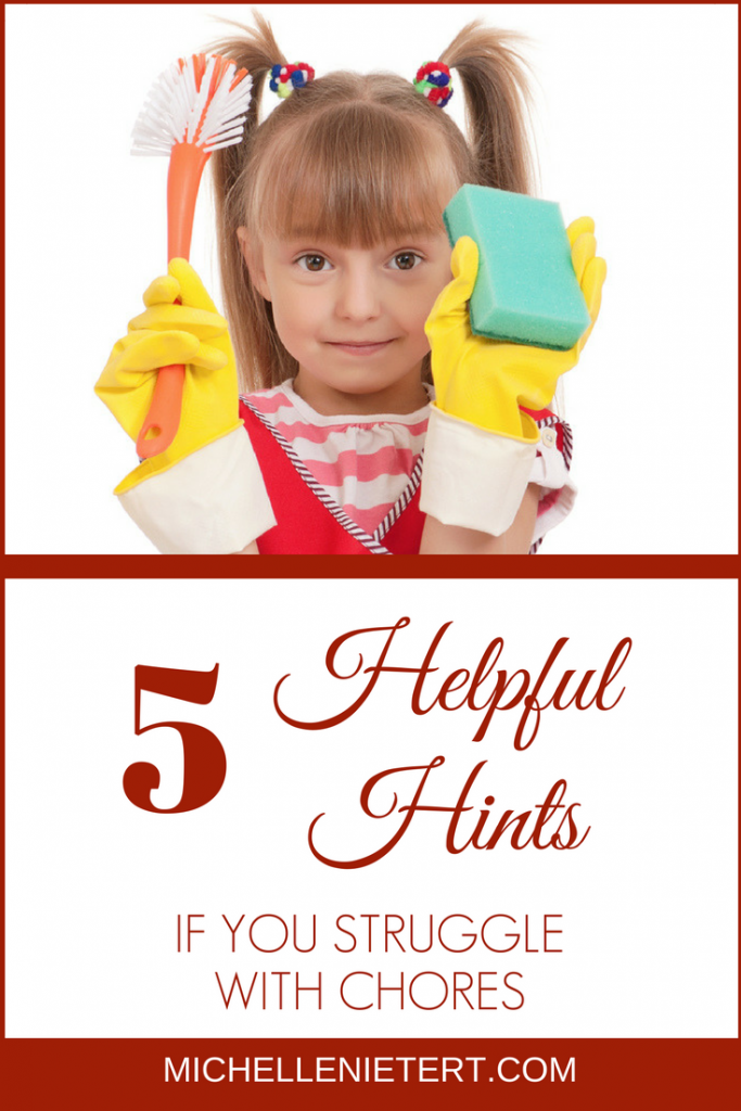 5 helpful hints if you struggle with chores by Michelle Nietert.