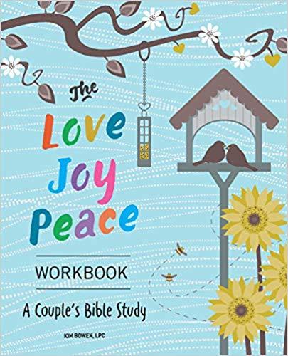 Love Joy Peace Workbook by Kim Bowen, LPC