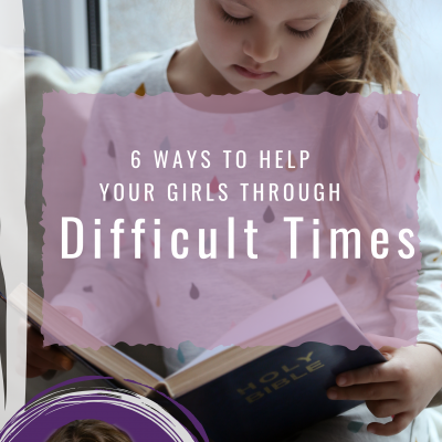 6 ways to help your girls through difficult times